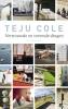 <b>Teju  Cole</b>,Vertrouwde en vreemde dingen