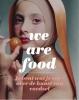 Feico  Hoekstra Karin van Lieverloo,We Are Food. Je bent wat je eet - over de kunst van voedsel