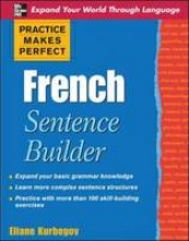Kurbegov, Eliane Practice Makes Perfect French Sentence Builder