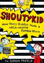 Mayle, Simon Shoutykid How Harry Riddles Made a Mega-Amazing Zombie Movie