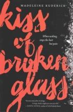 Madeleine Kuderick Kiss of Broken Glass