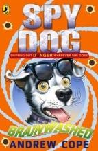 Andrew Cope Spy Dog: Brainwashed