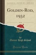 School, Quincy High Golden-Rod, 1932, Vol. 44 (Classic Reprint)