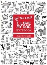Fawcett, Rupert Off the Leash I Love My Dog Chunky