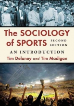 Delaney, Tim,   Madigan, Tim The Sociology of Sports