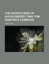 Twain, Mark The Adventures of Huckleberry Finn Tom Sawyer`s Comrade