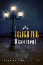Schultz, Anna Kristina A Brighter Discontent