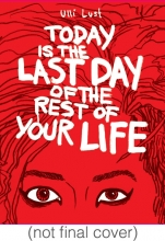 Lust, Ulli Today Is the Last Day of the Rest of Your Life