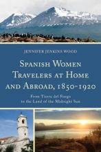 Wood, Jennifer Jenkins Spanish Women Travelers at Home and Abroad 1850-1920
