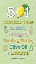 Westdale, Laura M. 501 Amazing Uses for Salt, Vinegar, Baking Soda, Olive Oil & Lemons