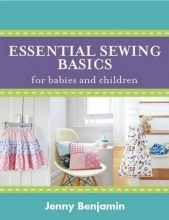 Benjamin, Jenny Essential Sewing Basics for Babies and Children
