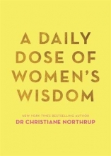 Dr. Christiane Northrup A Daily Dose of Women`s Wisdom