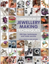 Sara Withers,   Xuella Arnold Compendium of Jewellery Making Techniques
