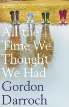 Darroch, Gordon All the Time We Thought We Had