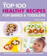 Renee Elliot Top 100 Healthy Recipes for Babies and Toddlers