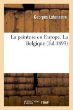 Lafenestre, Georges Edouard La Peinture En Europe, Catalogues Raisonnes. La Belgique