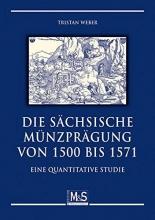 Weber, Tristan Die sächsische Münzprägung von 1500 bis 1571
