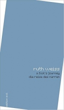 Weiss, Ruth a fool`s journey