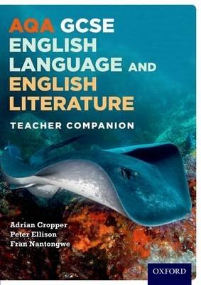 Adrian Cropper,   Peter Ellison,   Fran Nantongwe,AQA GCSE English Language and English Literature: Teacher Companion