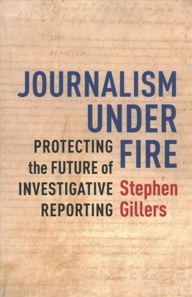 Stephen Gillers,Journalism Under Fire