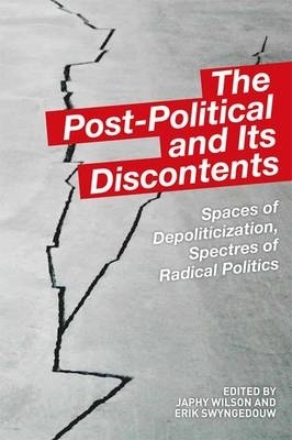 Japhy Wilson,   Erik Swyngedouw,The Post-Political and Its Discontents