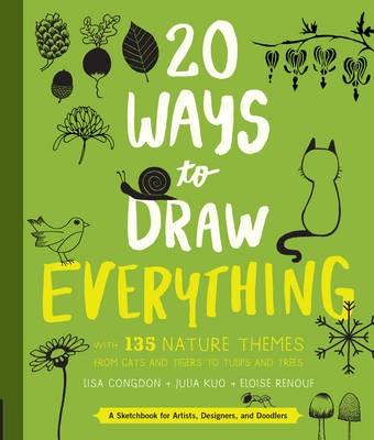 Lisa Congdon,   Julia Kuo,   Eloise Renouf,20 Ways to Draw Everything
