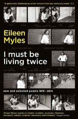 Mx Eileen Myles,I Must Be Living Twice