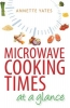 Yates, Annette, Microwave Cooking Times at a Glance!