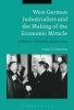Grünbacher, Armin, West German Industrialists and the Making of the Economic Mi