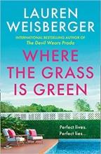 Lauren Weisberger , Where the Grass Is Green
