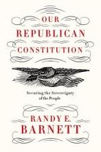 Barnett, Randy E. Our Republican Constitution