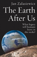 Jan (Lecturer in Geology at the University of Leicester) Zalasiewicz The Earth After Us