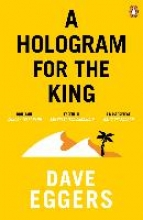 Eggers, Dave A Hologram for the King