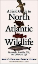 Noble S. Proctor,   Patrick J. Lynch A Field Guide to North Atlantic Wildlife