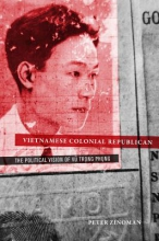 Zinoman, Peter Vietnamese Colonial Republican - The Political Vision of Vu Trong Phung