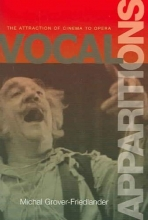 Grover-friedlan, Michael Vocal Apparitions - The Attraction of Cinema to Opera
