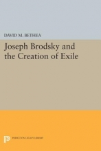 Bethea, David M. Joseph Brodsky and the Creation of Exile