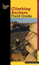 Long, John,   Gaines, Bob Falcon Guide Climbing Anchors Field Guide