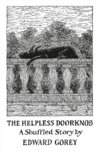 Gorey, Edward Helpless Doorknob