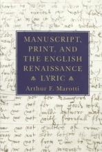 Marotti, Arthur Manuscript, Print, and the English Renaissance Lyric