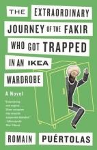 Puertolas, Romain The Extraordinary Journey of the Fakir Who Got Trapped in an Ikea Wardrobe