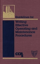 Center for Chemical Process Safety Guidelines for Writing Effective Operating and Maintenance Procedures