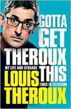 Louis Theroux, Gotta Get Theroux This: My life and strange times in television.