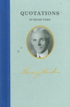 Ford, Henry Quotations of Henry Ford