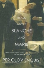 Enquist, Per Olov The Book About Blanche and Marie