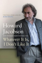 Jacobson, Howard Whatever It Is, I Don`t Like It