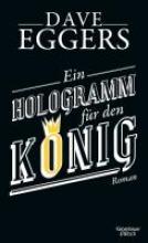 Eggers, Dave,   Timmermann, Klaus,   Wasel, Ulrike Ein Hologramm für den König