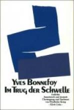Bonnefoy, Yves Im Trug der Schwelle