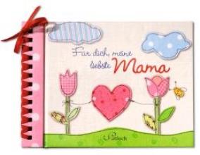 Mohatschek, Marianne Für dich, meine liebste Mama