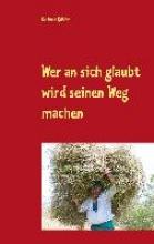 Köhler, Gerhard Wer an sich glaubt wird seinen Weg machen